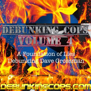 Debunking Cops Volume 4 - A Foundation of Lies Debunking Dave Grossman