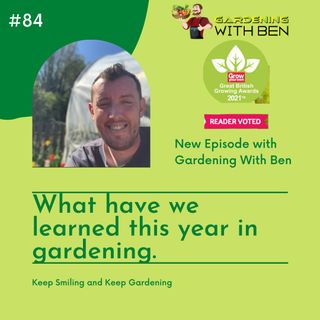 Episode 84 - What have we learned in Gardening this year?