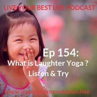Ep 154 - What is Laughter Yoga? Listen & Try