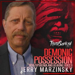 Jerry Marzinsky | Demonic Possession, Schizophrenia and Hearing Voices