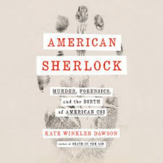 Kate Winkler Dawson - AMERICAN SHERLOCK Murder, Forensics, and the Birth of American CSI