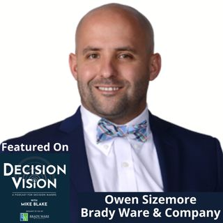 Decision Vision Episode 124: Should I Get my Old Job Back? – An Interview with Owen Sizemore, Brady Ware & Company