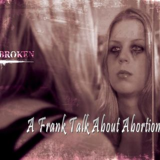 BROKEN - pt2 - A Frank Talk About Abortion