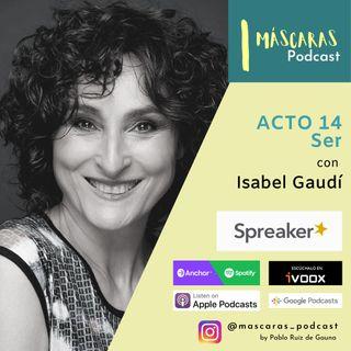 ACTO 14 - Ser (con Isabel Gaudí)