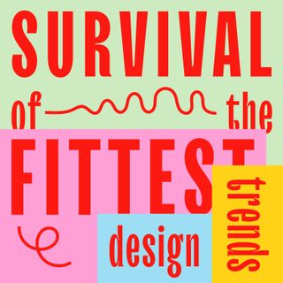Survival Of The Fittest Design Trends