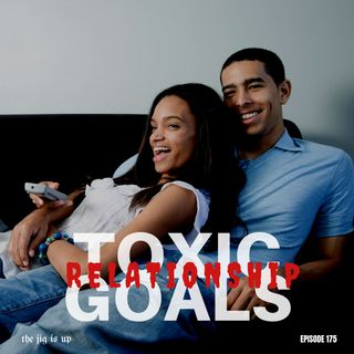 Episode 175: Toxic Relationship Goals