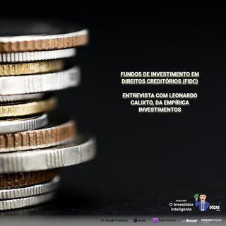 174 Fundos de Investimento em Direitos Creditórios (FIDC) – entrevista com Leonardo Calixto, da Empírica Investimentos