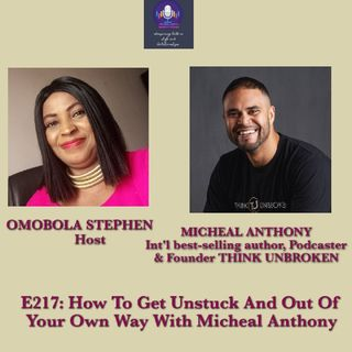 E217: How To Get Unstuck And Out Of Your Own Way With Micheal Unbroken