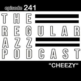 "Episode 241 ""CHEEZY"""