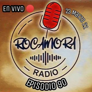 Ep. 90 Radio Rocamora - EN VIVO 🔴 23 Marzo 21