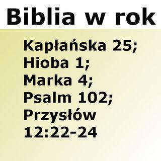 115 - Kapłańska 25, Hioba 1, Marka 4, Psalm 102, Przysłów 12:22-24