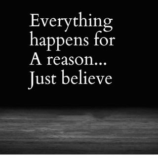 Everything happens for a reason,I Believe