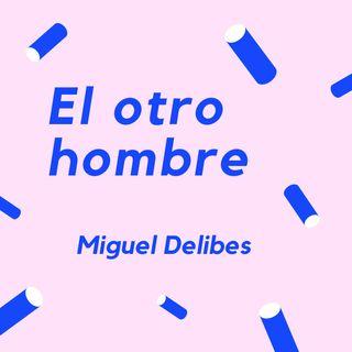 EL OTRO HOMBRE - Un cuento de Miguel Delibes