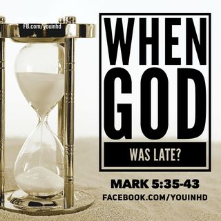 When God Was Late: Mark 5:35-43
