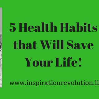 5 Health Habits That Will Save Your Life