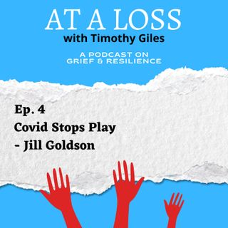 Episode 4 - Covid Stops Play - Jill Goldson
