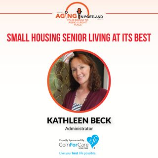 2/25/17: Kathleen Beck with Rivercrest | Small Housing Senior Living at Its Best | Aging in Portland with Mark Turnbull from ComForCare