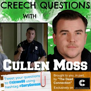 17 -Creech Questions w/ Cullen Moss pt 1