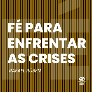 Fé para enfrentar as crises // Rafael Rúben