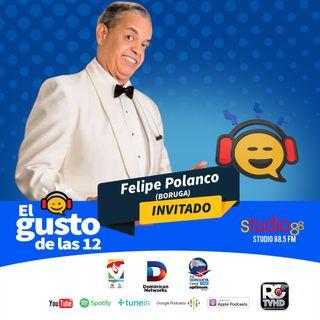 El Gusto de las 12- Episodio 20 Julio 26-2019 Felipe Polanco Boruga