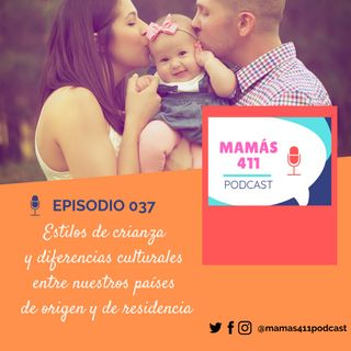037 - Estilos de crianza y diferencias culturales entre nuestros países  de origen y de residencia