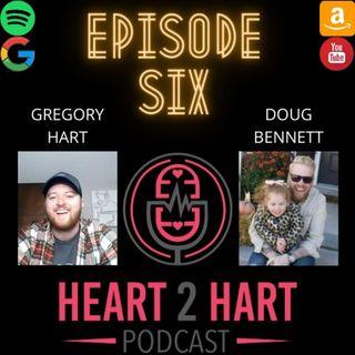 Heart2HartPodcast Ep. 6 W/ Doug Bennett