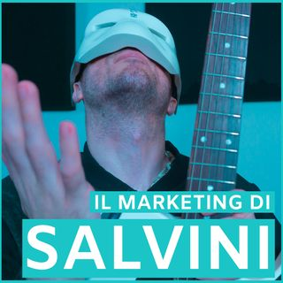 #10 - Il Marketing Di Salvini