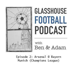 Glasshouse Football Podcast Epi. 2: Arsenal @ Bayern Munich (Champions League)