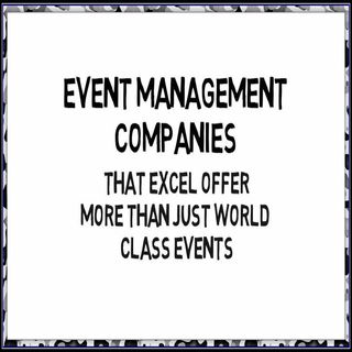 Event Management Companies That Excel Offer More Than Just World Class Events