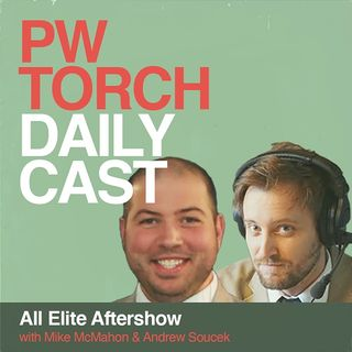 PWTorch Dailycast - All Elite Aftershow - McMahon and Soucek react to this week's AEW Dynamite including build to the Revolution PPV, more