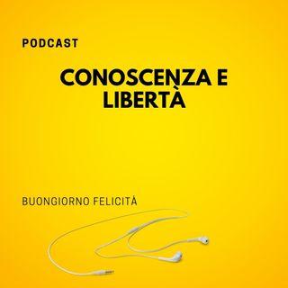 #810 - Conoscenza e libertà | Buongiorno Felicità
