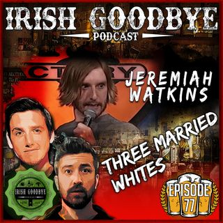 77 Three Married Whites (with special guest, Jeremiah Watkins)