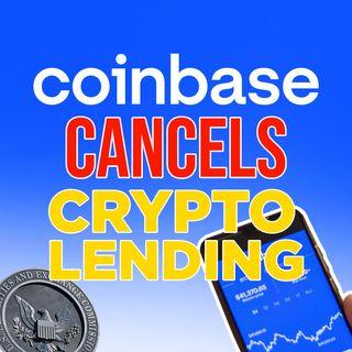318. Coinbase Cancels Crypto Lending | SEC Wins