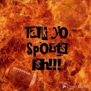 Episode 6 - Talk Yo Sports Ish