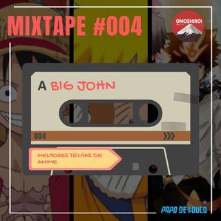 Mixtape #004 - Melhores trilhas de anime - Big John