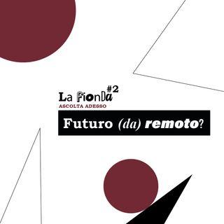 Puntata 2 - Futuro (da) remoto?
