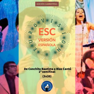 T.I.G.C. ESC Versión Española: De Conchita Bautista a Blas Cantó. 1ª SEMI (3x20)