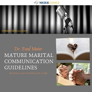 Mature Marital Communication Guidelines with Dr. Paul Meier
