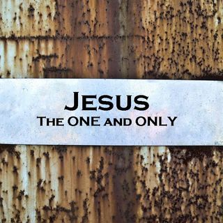 JESUS - The ONE and ONLY - Are You The One