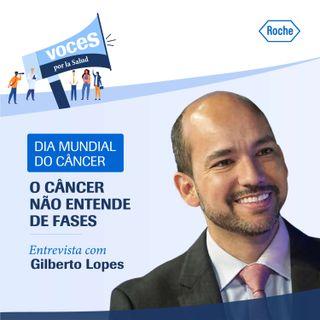 """Entrevista com Gilberto Lopes: """"O cáncer nao entende de fases"""""""