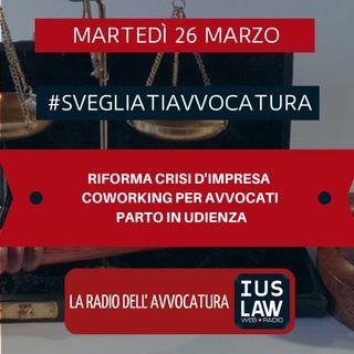 RIFORMA CRISI D'IMPRESA – COWORKING PER AVVOCATI – PARTO IN UDIENZA – #SvegliatiAvvocatura