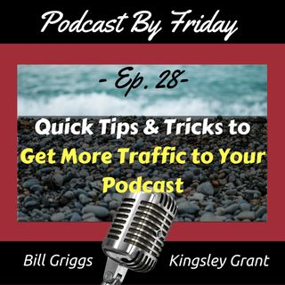 PBF28 Quick Tips and Tricks To Get More Traffic To Your Podcast with Bill Griggs and Kingsley Grant