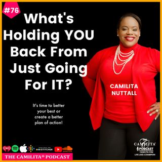 76: Camilita Nuttall | What's Holding You Back From Just Going For It?