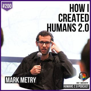 200: Mark Metry | Birth of the Humans 2.0 Movement