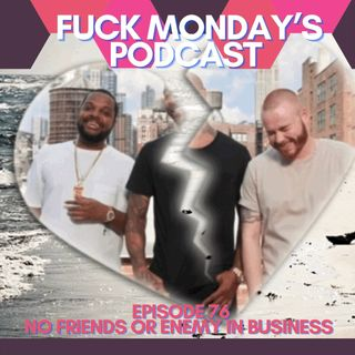 Episode 76: No Friends or Enemy in Business
