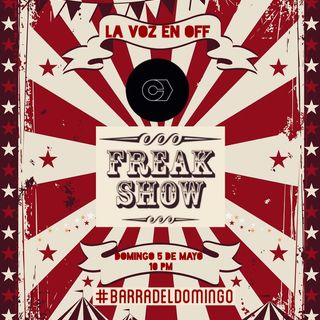 La Voz en Off LXVIII Freak Show