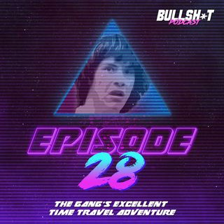 Ep. 28 - The Gang's Excellent Time Travel Adventure