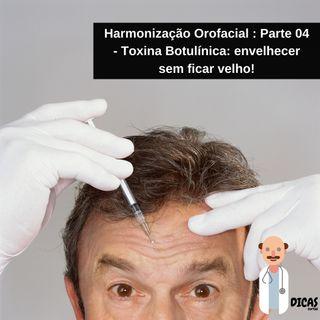 082 Harmonização Orofacial : Parte 04 - Toxina Botulínica: envelhecer sem ficar velho!