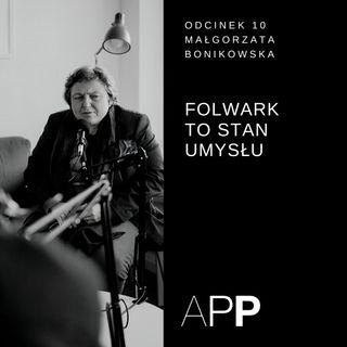 APP 010 | Małgorzata Bonikowska - Folwark to stan umysłu