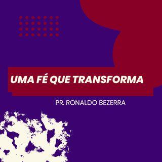 Uma fé que transforma // pr. Ronaldo Bezerra